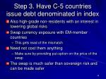 step 3 have c 5 countries issue debt denominated in index