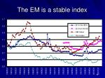 the em is a stable index
