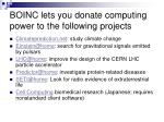boinc lets you donate computing power to the following projects