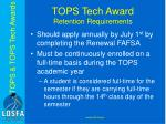 tops tech award retention requirements