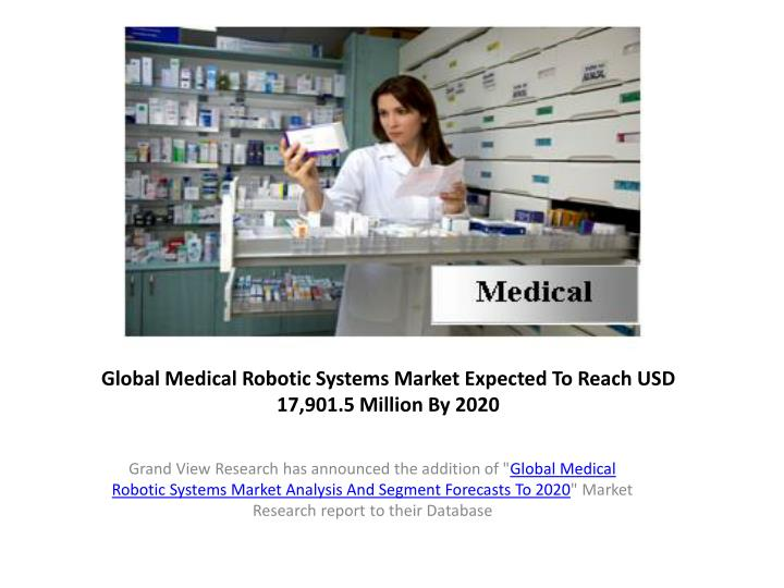 global medical robotic systems market expected to reach usd 17 901 5 million by 2020 n.