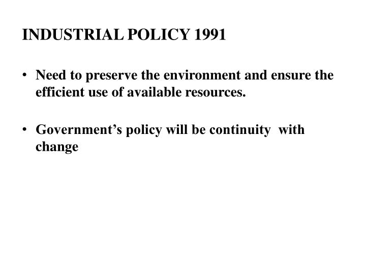 industrial policy 1991 Features of new industrial policy 1991 in india often also determined the scale of operations, the location of new investment, andthe annexure iii of the new industrial policy statement of july 1991.