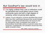but goodhart s law would kick in