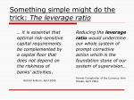 something simple might do the trick the leverage ratio