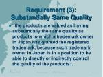 requirement 3 substantially same quality