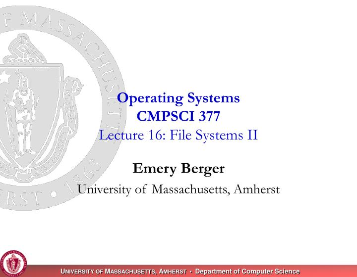 operating systems cmpsci 377 lecture 16 file systems ii n.