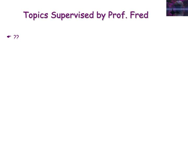 Topics supervised by prof fred