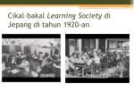 cikal bakal learning society di jepang di tahun 1920 an