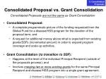 consolidated proposal vs grant consolidation