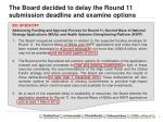 the board decided to delay the round 11 submission deadline and examine options