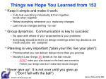 things we hope you learned from 152