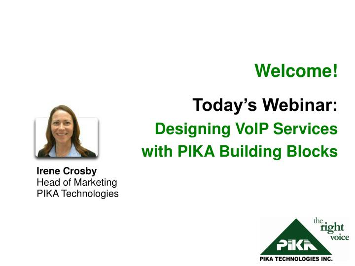 welcome today s webinar designing voip services with pika building blocks n.