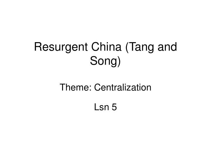 resurgent china tang and song theme centralization n.