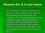 reason 3 it is our home