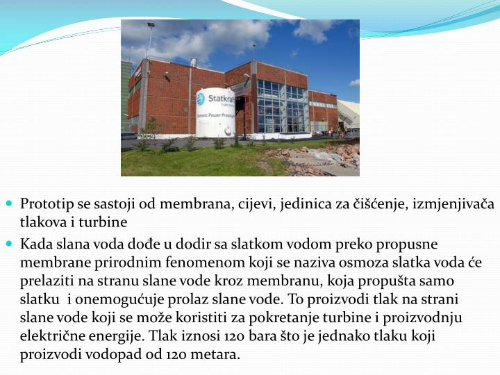 Prototip se sastoji od membrana, cijevi, jedinica za čišćenje, izmjenjivača tlakova i turbine
