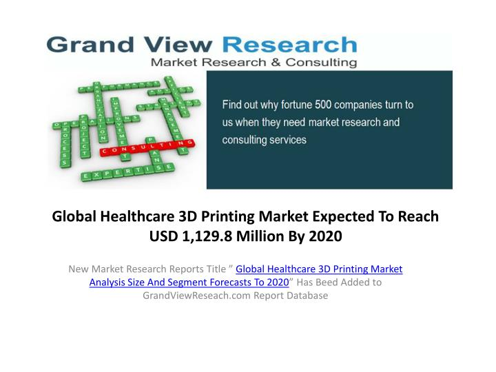 global healthcare 3d printing market expected to reach usd 1 129 8 million by 2020 n.