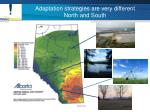 adaptation strategies are very different north and south