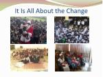 it is all about the change