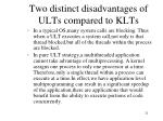 two distinct disadvantages of ults compared to klts