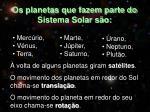 os planetas que fazem parte do sistema solar s o