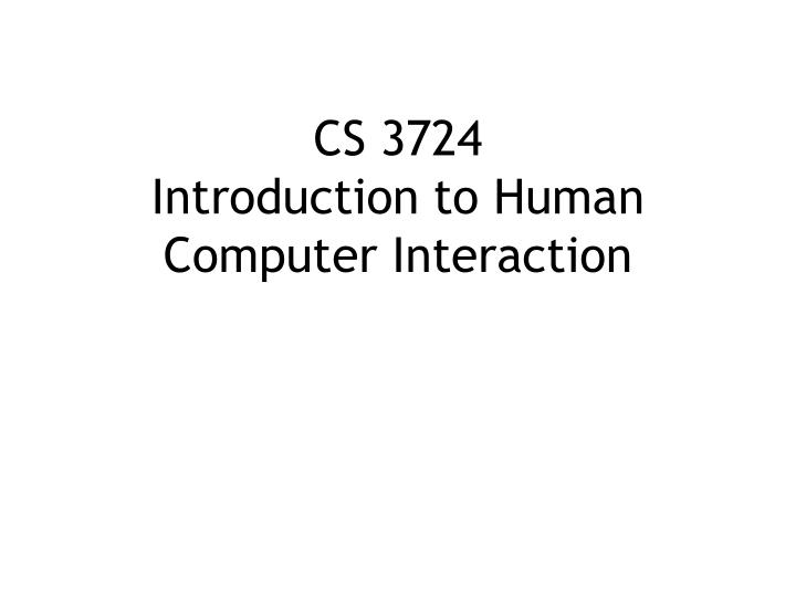 cs 3724 introduction to human computer interaction n.