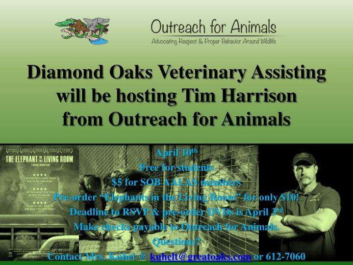 diamond oaks veterinary assisting will be hosting tim harrison from outreach for animals n.