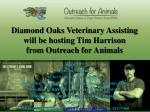 diamond oaks veterinary assisting will be hosting tim harrison from outreach for animals