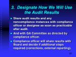 3 designate how we will use the audit results