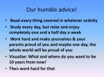 our humble advice