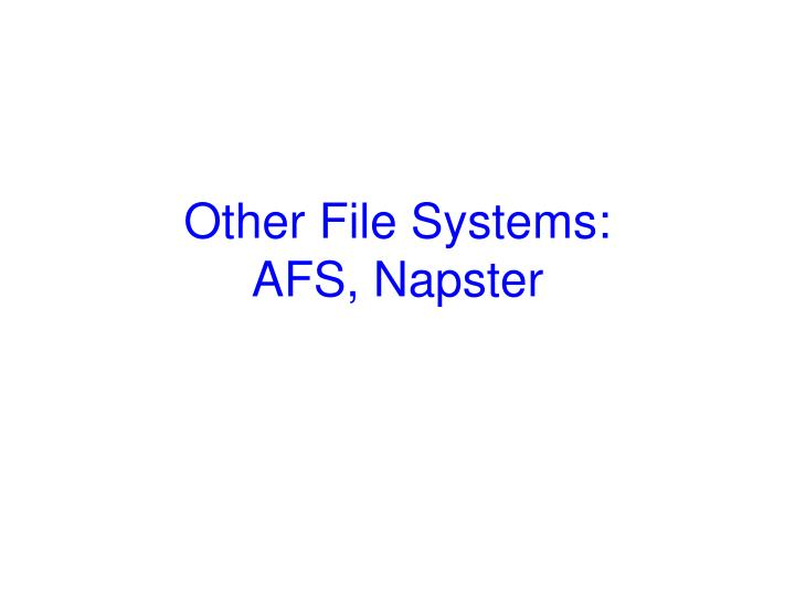 other file systems afs napster n.