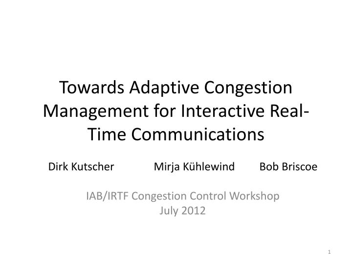 towards adaptive congestion management for interactive real time communications n.