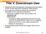 title v downstream user