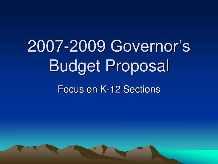 2007 2009 governor s budget proposal n.