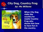 city dog country frog by mo willems
