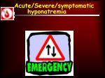 acute severe symptomatic hyponatremia