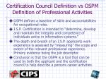 certification council definition vs ospm definition of professional activities