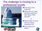the challenge in moving to a professional society