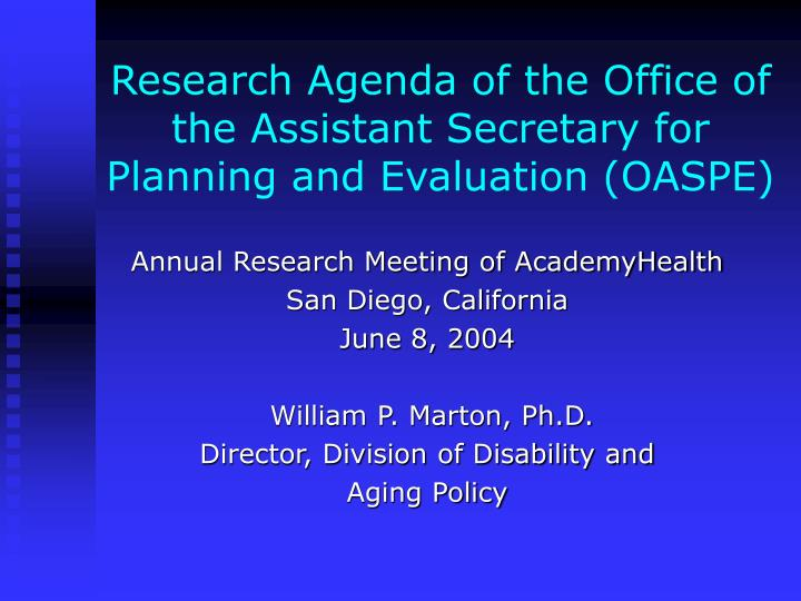 research agenda of the office of the assistant secretary for planning and evaluation oaspe n.