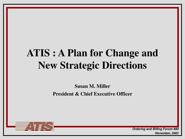 atis a plan for change and new strategic directions n.