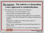 the answer the industry is demanding a new approach to standardization