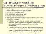 gaps in gar process and tests general principles for addressing them
