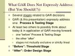 what gar does not expressly address but you should