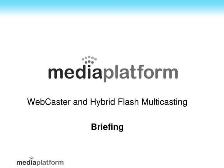webcaster and hybrid flash multicasting briefing n.
