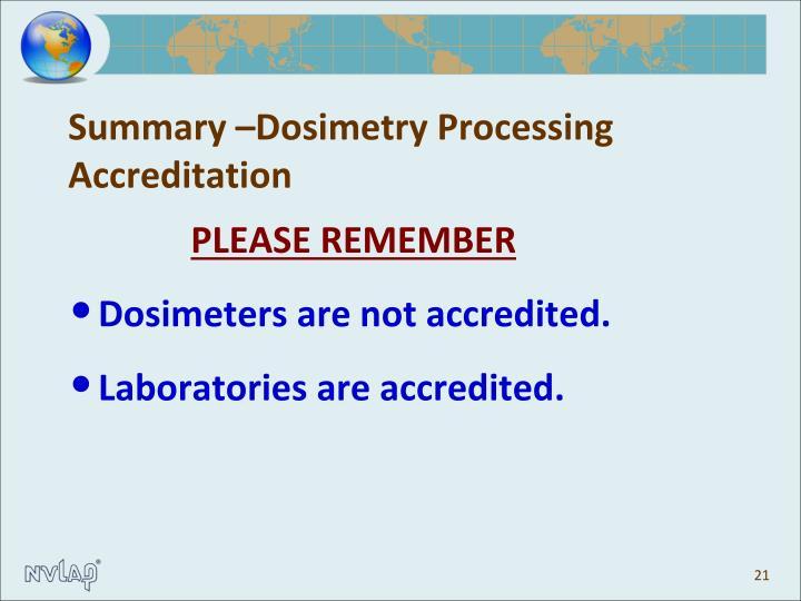 Summary –Dosimetry Processing Accreditation