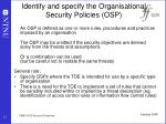 identify and specify the organisational security policies osp