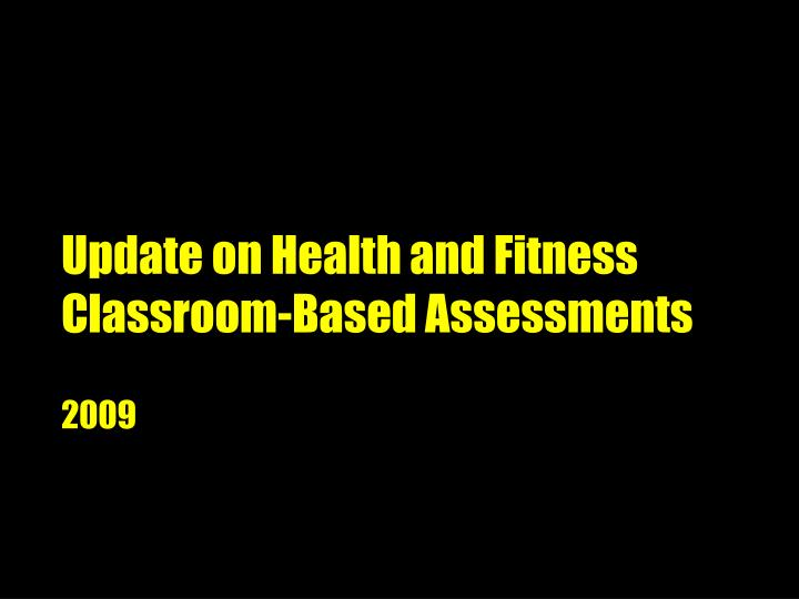 update on health and fitness classroom based assessments n.