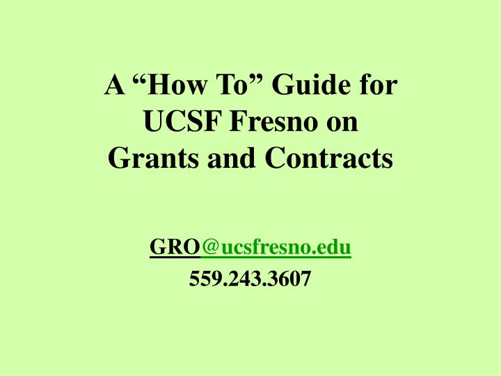 a how to guide for ucsf fresno on grants and contracts n.