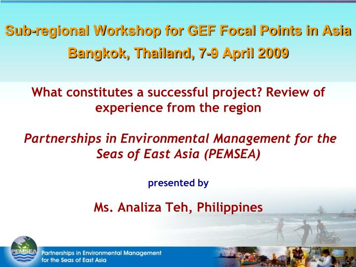 sub regional workshop for gef focal points in asia bangkok thailand 7 9 april 2009 n.