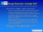 group exercise include os1