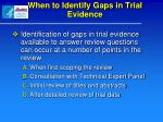 when to identify gaps in trial evidence